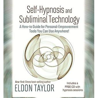 Self-hypnosis and Subliminal Technology - A How-to Guide for Personal