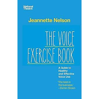 The Voice Exercise Book - A Guide to Healthy and Effective Voice Use b