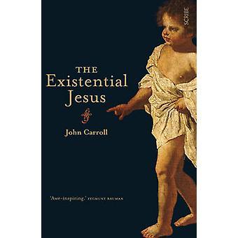 Den existentiella Jesus (ny upplaga) av John Carroll - 9781922247254 B
