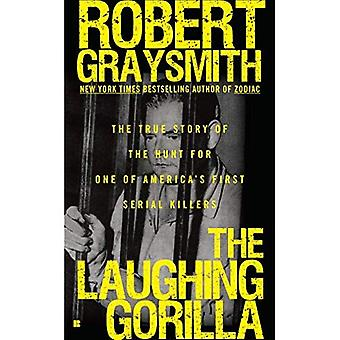 The Laughing Gorilla: The True Story of the Hunt for One of Americas First Serial Killers