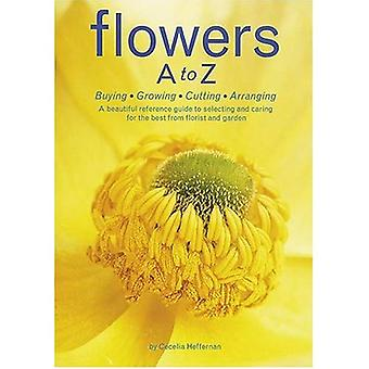 Flowers A to Z: Buying,Growing,Cutting, Arranging
