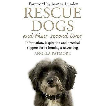 Sauvetage de chiens et leur deuxième vie: informations, d'Inspiration et un soutien pratique pour re-Homing un chien de sauvetage