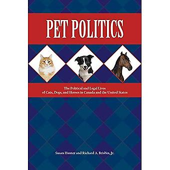 Pet Politics: The Political and Legal Lives of Cats, Dogs, and Horses in Canada and the United States (New Directions...