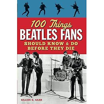 100 Things Beatles Fans Should Know  ; Do Before They Die