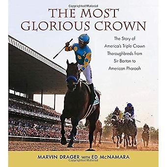 The Most Glorious Crown: The Story of America's Triple Crown Thoroughbreds from Sir Barton to American Pharaoh