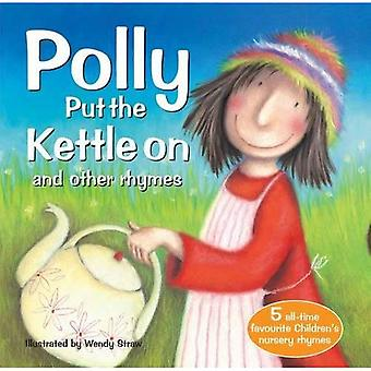 Polly Put the Kettle on and Other Rhymes (20 Favourite Nursery Rhymes - Illustrated by Wendy Straw)