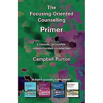 The Focusing-Oriented Counselling Primer: A concise, accessible, comprehensive introduction (Counselling Primer Series)