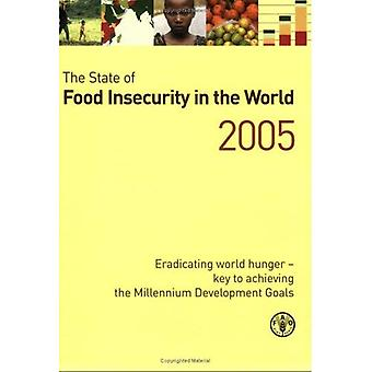 The state of food insecurity in the World 2005 : Eradicating world hunger - key to achieving the Millennium Development Goals