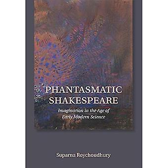 Phantasmatic Shakespeare: Fantasi i en ålder av tidig Modern vetenskap