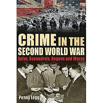 Crime in the Second World War: Spivs, Scoundrels, Rogues and Worse