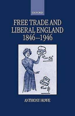 Free Trade and Liberal England 18461946 by Howe & Anthony