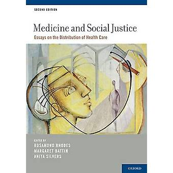 Medicine and Social Justice Essays on the Distribution of Health Care by Rhodes & Rosamond