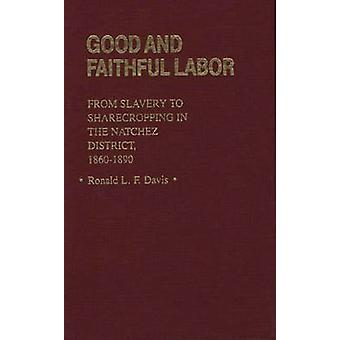 Good and Faithful Labor From Slavery to Sharecropping in the Natchez District 18601890 by Davis & Ronald L. F.