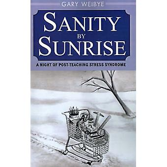 Sanity by Sunrise A Night of PostTeaching Stress Syndrome by Weibye & Gary