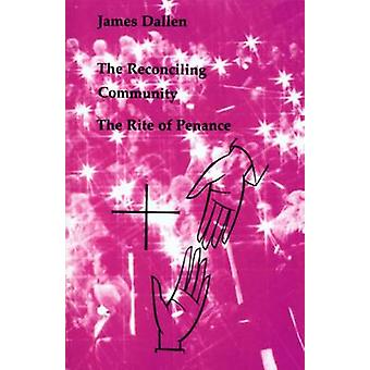 The Reconciling Community The Rite of Penance by Dallen & James