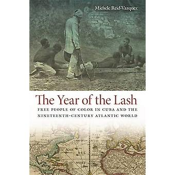 The Year of the Lash Free People of Color in Cuba and the NineteenthCentury Atlantic World by ReidVazquez & Michele