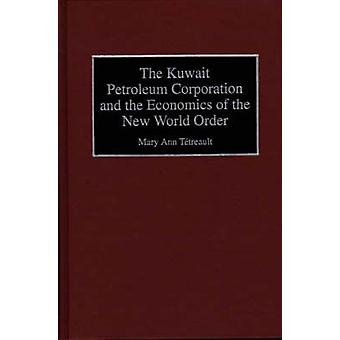 The Kuwait Petroleum Corporation and the Economics of the New World Order by Tetreault & Mary Ann
