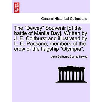 The Dewey Souvenir of the battle of Manila Bay. Written by J. E. Colthurst and illustrated by L. C. Passano members of the crew of the flagship Olympia. by Colthurst & John