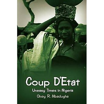 Coup DEtat  Uneasy Times in Nigeria by Mbadugha & Okey R.