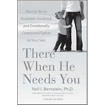 There When He Needs You How to Be an Available Involved and Emotionally Connected Father to Your Son by Bernstein & Neil