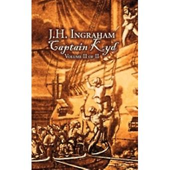 Captain Kyd Vol. II of II by J. H. Ingraham Fiction Action  Adventure by Ingraham & J. H.