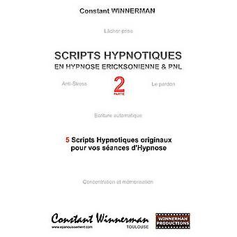 SCRIPTS HYPNOTIQUES EN HYPNOSE ERICKSONIENNE ET PNL N2 par Winnerman & constante