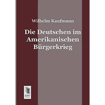 Die Deutschen Im Amerikanischen Burgerkrieg by Kaufmann & Wilhelm