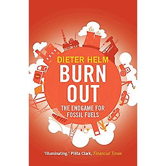 Burn Out - The Endgame for Fossil Fuels by Dieter Helm - 9780300234480