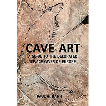 Cave Art - A Guide to the Decorated Ice Age Caves of Europe (Revised a