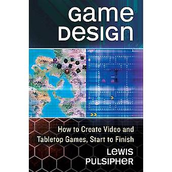 Game Design - How to Create Video and Tabletop Games - Start to Finish