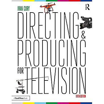 Directing and Producing for Television - A Format Approach by Ivan Cur