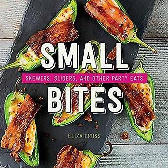 Small Bites - Skewers - Sliders - and Other Party Eats by Eliza Cross