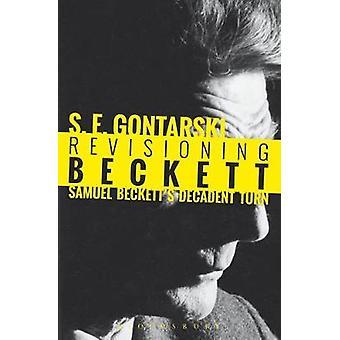Revisioning Beckett - Samuel Beckett's Decadent Turn by Revisioning Be