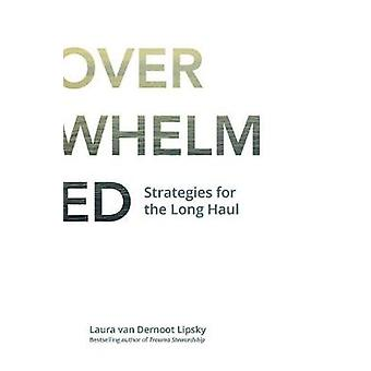 Overwhelmed - Strategies for the Long Haul by Overwhelmed - Strategies