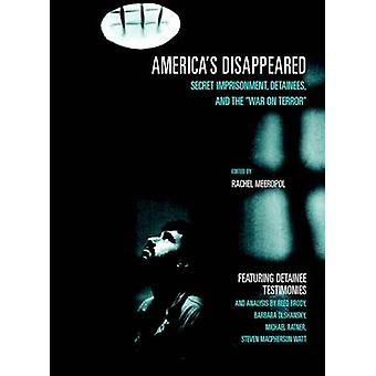 America's Disappeared - Secret Imprisonment - Detainees & the War on T
