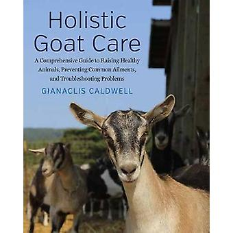 Holistic Goat Care - A Comprehensive Guide to Raising Healthy Animals