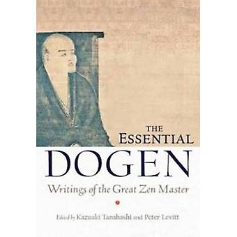 The Essential Dogen - Writings of the Great ZEN Master by Eihei Dogen