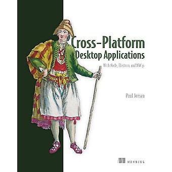 Cross-Platform Desktop Applications - Using Node - Electron - and NW.j