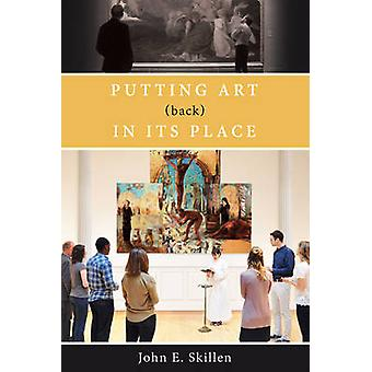 Putting Art (Back) in its Place by John E. Skillen - 9781619707597 Bo