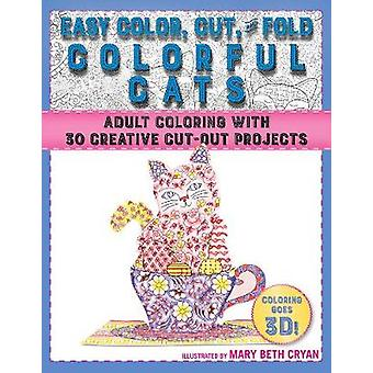 Easy Color - Cut - and Fold Colorful Cats - 30 Creative Cut-Out Projec