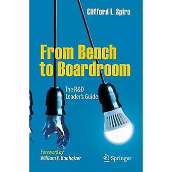 From Bench to Boardroom - The R&D Leader's Guide by Clifford L. Spiro
