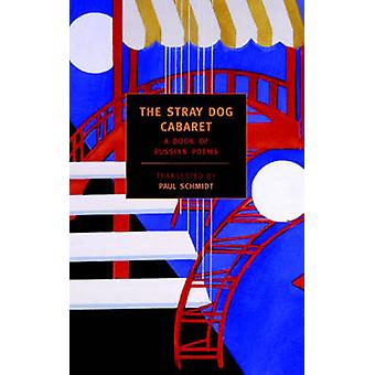 The Stray Dog Cabaret - A Book of Russian Poems by Paul Schmidt - Cath