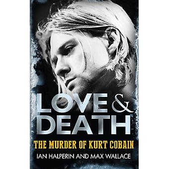 Love & Death: The Murder of Kurt Cobain (Paperback) by Wallace Max Halperin Ian