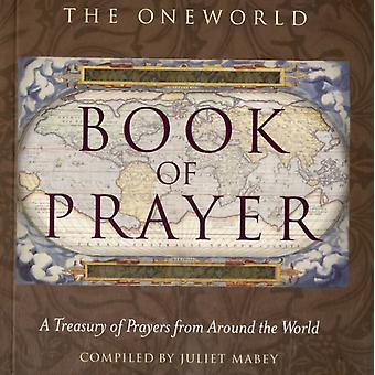 The Oneworld Book of Prayer: A Treasury of Prayers from Around the World (Paperback) by Mabey Juliet
