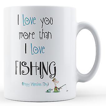 Decorative Writing I Love You More Than Fishing Printed Valentines Day Mug