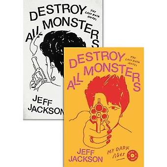 Destroy All Monsters - The Last Rock Novel by Destroy All Monsters - Th