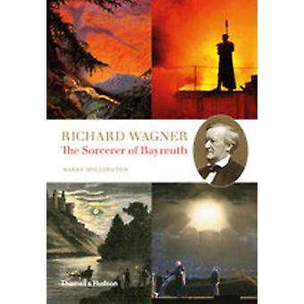 Richard Wagner - The Sorcerer of Bayreuth by Barry Millington - 978050