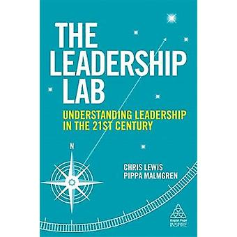 The Leadership Lab - Understanding Leadership in the 21st Century by T