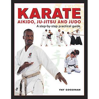 Karaté - aïkido - Ju-Jitso & Judo - un Guide pratique détaillé par
