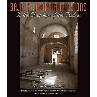 Baja California Missions - In the Footsteps on the Padres by David Bur